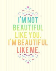 I'm beautiful like me. This is my heart for girls. Be you, hotty! ;)