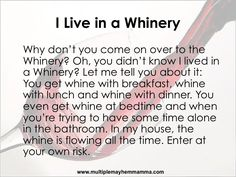"Do you live in a ""Whinery?"" I do."