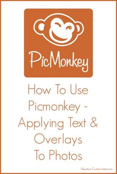 How To Use Picmonkey - Applying Text & Overlays To Photos from NewtonCustomInteriors.com