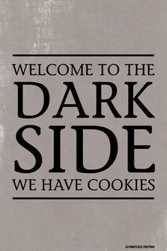 Welcome To The Dark Side...We Have Cookies Poster