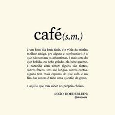 """"""" Eu gosto de café porque me dá a ilusão de que posso estar acordado."""""""