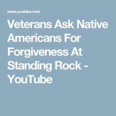 Veterans Ask Native Americans For Forgiveness At Standing Rock - YouTube
