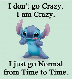 I don't go crazy. i am crazy. i just go normal from time to time. Funny Disney Jokes, Cute Jokes, Funny Minion Memes, Hilarious, Disney Memes, Funny True Quotes, Funny Relatable Memes, Funny Texts, Lilo And Stitch Memes