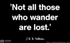 JRR Tolkien Not all those who wa Tolkien Books, J. R. R. Tolkien, Good Life Quotes, Wisdom, Content, Inspirational, Inspiration