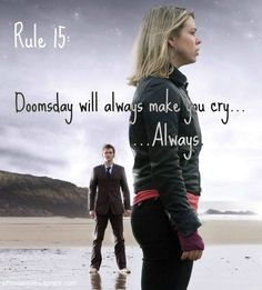 Challenge Day #10 Saddest Episode. As if there is any competition. Doomsday. It has it's hilairious moments as all Doctor Who episodes do, but I can NEVER watch it the same way ever again! End of Time was also sad, with Ten's regeneration and all. I'd like to point out that I haven't yet seen Angels take Manhatten, but I'm watching on Saturday before the new episode.