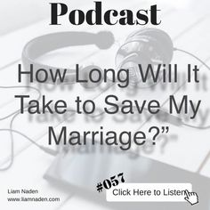 """""""How Long Will It Take to Save My Marriage?""""  The answer to this #ImportantQuestion  Do you wonder how long it is going to take you to save your marriage – if you can at all? In this episode Liam explains why it is important to know how long it will take you to save your marriage, how to know #HowLong it will take in your situation, and what to do to save your #marriage even faster.  ~ #LiamNaden    Go to my bio to find more information on my #saveyourmarriage and my #stopyourdivorce…"""
