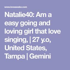 Natalie40: Am a easy going and loving girl that love singing, | 27 y.o, United States, Tampa | Gemini