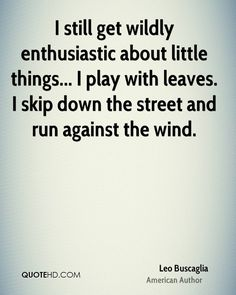 Leo Buscaglia Quotes I Get Wildly Excited - Yahoo Image Search Results