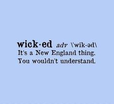 """As in, """"That boy is wicked cute."""" Love my New England roots! Quotes To Live By, Me Quotes, Funny Quotes, Sport Quotes, Quotable Quotes, Maine, Wicked Good, Boston Strong, Love"""