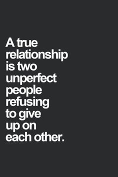 "Love Quotes To Remind You To Stay Together — Even When Times Get Really, Really Tough ""A true relationship is two unperfect people refusing to give up on each other.""""A true relationship is two unperfect people refusing to give up on each other. Life Quotes Love, Love Quotes For Her, Inspirational Quotes About Love, Best Love Quotes, Crush Quotes, Quotes For Him, Be Yourself Quotes, Motivational Quotes, Quotes Quotes"