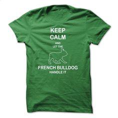 Keep calm and let the french bulldog handle it – le T Shirt, Hoodie, Sweatshirts - teeshirt #Tshirt #clothing