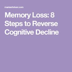 Memory Loss: 8 Steps to Reverse Cognitive Decline l Dr. Maria Shriver, Mark Hyman, Neurology, Brain Health, Alzheimers, Dementia, Detox, Improve Yourself, Memories