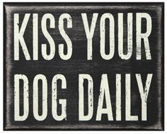 kiss your dog daily :)