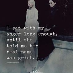 I sat with my anger long enough, until she told me her real name was grief. Quotable Quotes, Wisdom Quotes, True Quotes, Great Quotes, Words Quotes, Quotes To Live By, Motivational Quotes, Inspirational Quotes, Sayings