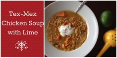 Tex-Mex Chicken Soup with Lime--SO DELICIOUS!