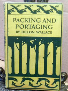 1912 1924 Packing and Portaging~Dillon Wallace~Canoeing~Camping~With Snowshoes++