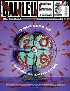 Galileu - Jan 2016 - O QUE SERÁ DE 2016 DEPOIS DE TANTA LAMA - Crise em Brasília, piora do aquecimento global, ameaça de terrorismo, desaceleração da economia chinesa. O ano começou normal, mas você pode sobreviver a ele. Saiba como.