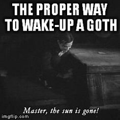 The proper way to wake-up a #Goth...