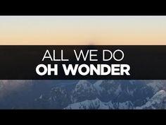 [LYRICS] Oh Wonder - All We Do - YouTube