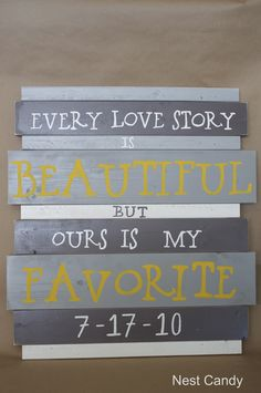 """Every Love Story is Beautiful But Ours Is My Favorite"""" plank craft    (posted 02/15/12)"""