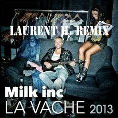 MILK INC - LA VACHE 2K13 (LAURENT H. REMIX)