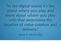 """In the digital world it's less about where you play and more about whom you play with that determines the location of value creation and delivery."" - Mark P. Strategy Quotes, Own Quotes, Digital Strategy, Digital Media, Delivery, Wisdom, Technology, Play, This Or That Questions"