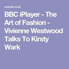 BBC iPlayer - The Art of Fashion - Vivienne Westwood Talks To Kirsty Wark