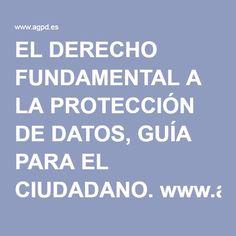 EL DERECHO FUNDAMENTAL A LA PROTECCIÓN DE DATOS, GUÍA PARA EL CIUDADANO.