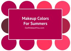 Makeup looks best when you follow your own natural coloring. Stay soft and blended with mid- tone colors to complete your best look in your Summer colors.Lipstick Colors ForSummersSummers should always choose matte to semi-sheen lipstick in shades of berry, watermelon, rosy pinks, rosebrowns or bl