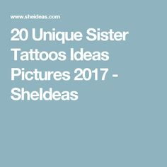 20 Unique Sister Tattoos Ideas Pictures 2017 - SheIdeas