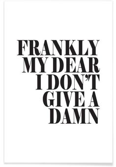 Frankly My Dear I Don't Give A Damn Art Print by Letters on Love now on Juniqe.com | Art. Everywhere.