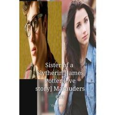 Sister+of+a+Slytherin+[James+Potter+love+story]+Marauders+era