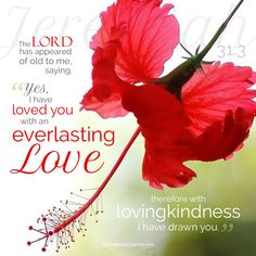 "The LORD has appeared of old to me saying, ""Yes, I have loved you with an everlasting love; therefore with lovingkindness I have drawn you."" Jer 31:3. <3"
