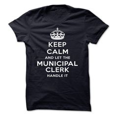 Keep Calm And Let The Municipal Clerk Handle It T Shirt, Hoodie, Sweatshirt