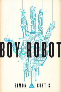 Boy Robot (Untitled Trilogy #1) by Simon Curtis - November 15th 2016 by Simon Pulse