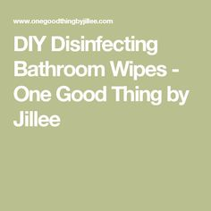 DIY Disinfecting Bathroom Wipes - One Good Thing by Jillee