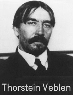 Thorstein Veblen (1857 - 1929)  Veblen was a noted economist and sociologist and a prominent leader of the institutional economics movement. He is widely known for his book, The Theory of the Leisure Class, where he famously discusses a phenomena he called Conspicuous consumption.