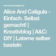 Alice And Caligula - Einfach. Selbst gemacht! | Kreativblog | A&C: DIY | Laterne selber basteln