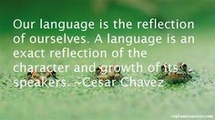Our-language-is-the-reflection-of-ourselves.-A-language-is-an-exact-reflection-of-the-character-and-growth-of-its-speakers.-Cesar-Chavez.jpg 600×337 pixels