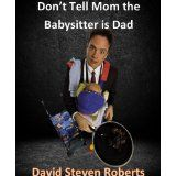 Don't Tell Mom the Babysitter is Dad (Kindle Edition)By David Roberts