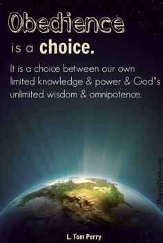 """""""Obedience is a choice. It is a choice between our own limited knowledge & power & God's unlimited wisdom and omnipotence."""" Elder L. Tom Perry #ldsconf #quotes"""