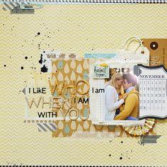 I like who I am when I am with you | made for I {lowe} SCRAP… | Flickr