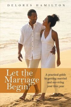 Let the Marriage Begin!: A Practical Guide to Getting Married and Surviving Your First Year by Delores Hamilton. $14.95. Publication: May 16, 2012. Publisher: AuthorHouse (May 16, 2012)
