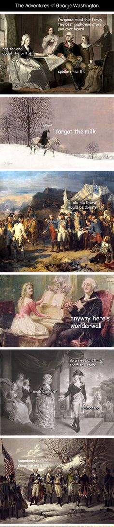 The Adventures of George Washington - I laughed. I'm not really sure *why* I laughed, but something in me found this funny. Lol, Haha Funny, Funny Shit, Funny Stuff, 9gag Funny, Fun Funny, History Memes, Funny History, Art History