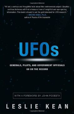 UFOs: Generals, Pilots, and Government Officials Go on the Record, a book by Leslie Kean Aliens And Ufos, Ancient Aliens, John Podesta, Mysterious Universe, Unidentified Flying Object, Ufo Sighting, Paranormal, The Book, Books To Read