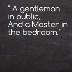 """"""" A gentleman in public, and a master in the bedroom.yeah that's my guy :) Kinky Quotes, Sex Quotes, Quotes For Him, Love Quotes, Picture Quotes, Seductive Quotes, Naughty Quotes, 50 Shades, Submissive"""