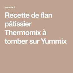 Recette de flan pâtissier Thermomix à tomber sur Yummix Recipes, Robot, Couture, Sweet Recipes, Cooker Recipes, Easy Recipes, Robotics, Robots