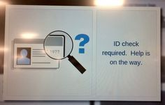 why yes, i'm happy to wait here all day while you check my i.d. i'll just stand right by this alert and tan in the glow of its light. take all the time you need. i'll hang out for…