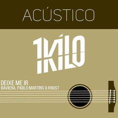 Vem curtir Deixe Me Ir (Acústico) de 1Kilo, Baviera, Pablo Martins, Knust na Deezer