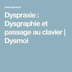 Dyspraxie : Dysgraphie et passage au clavier | Dysmoi Trouble, Adhd, Learning, Health, Montessori, Dyscalculia, Dyslexia, Classroom Management, Speech Language Therapy